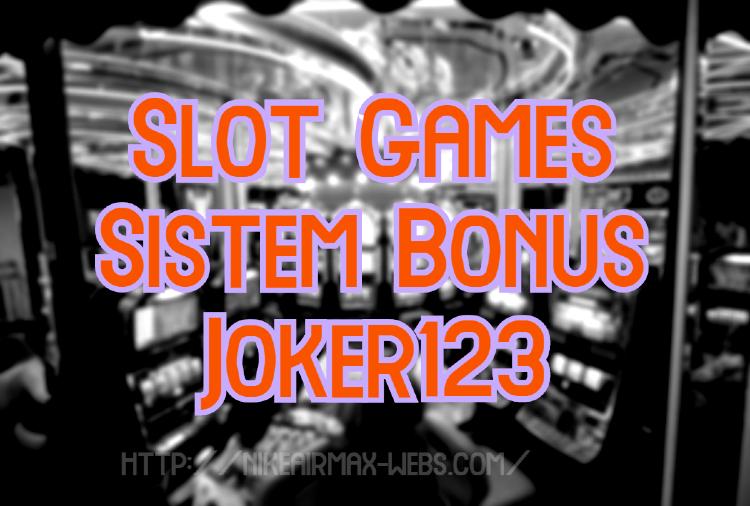 Slot Games Sistem Bonus Joker123