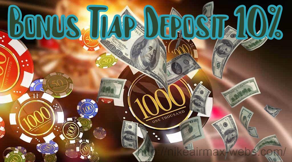 Bonus Tiap Deposit 10% - Casino Slot Online Uang Asli