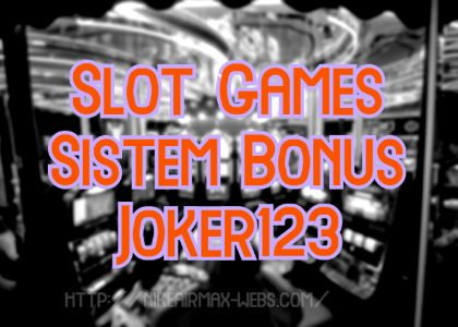 Slot Games Sistem Bonus Joker123