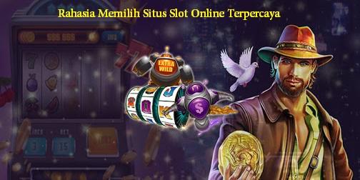 Rahasia Memilih Situs Slot Online Terpercaya