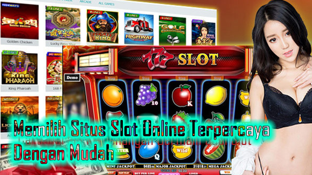 Memilih Situs Slot Online Terpercaya Dengan Mudah
