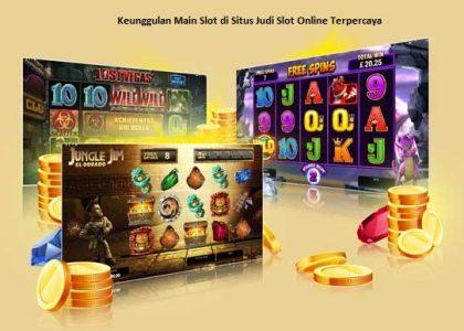 Keunggulan Main Slot di Situs Judi Slot Online Terpercaya
