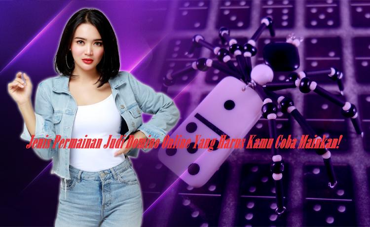 Jenis Permainan Judi Domino Online Yang Harus Kamu Coba Mainkan!
